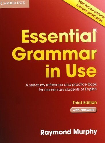 Essential Grammar in Use with Answers: A Self-Study Reference and Practice Book...