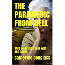 THE PARAMEDIC FROM HELL: WHO WATCHES THEM WHO ARE CRUEL (English Edition)