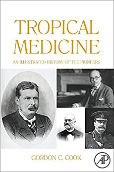 Tropical Medicine: An Illustrated History Of The Pioneers por Gordon Cook epub