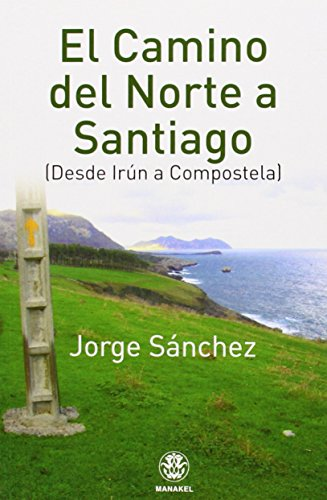 EL CAMINO DEL NORTE A SANTIAGO (DESDE IRÚN A COMPOSTELA) por JORGE SÁNCHEZ