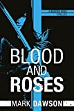 Blood and Roses (Beatrix Rose Book 3) by Mark Dawson