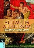 Alltag im Alten Rom: Das Leben in der Stadt