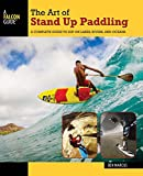 The Art of Stand Up Paddling: A Complete Guide to SUP on Lakes, Rivers, and Oceans (How to Paddle Series) (English Edition)