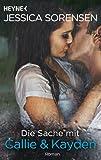 Die Sache mit Callie und Kayden: Callie und Kayden 1 - Roman von Jessica Sorensen