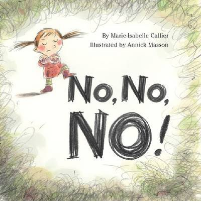 [(No, No, No!)] [ By (author) Marie-Isabelle Callier, Illustrated by Annick Masson ] [May, 2013]