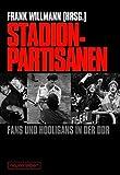 Stadionpartisanen - Fans und Hooligans in der DDR - Wolfgang Engler, Anne Hahn, Andreas Gläser, Gabriele Damtew
