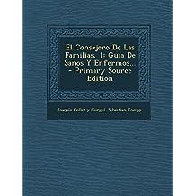 El Consejero de Las Familias, 1: Guia de Sanos y Enfermos... - Primary Source Edition