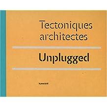 Unplugged : Tectoniques architectes
