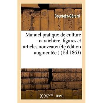 Manuel pratique de culture maraichère 4e édition augmentée d'un grand nombre de figures: et de plusieurs articles nouveaux