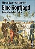 Eine Kopfjagd. Deutsche in Ostafrika. Spuren kolonialer Herrschaft - Martin Baer, Olaf Schröter