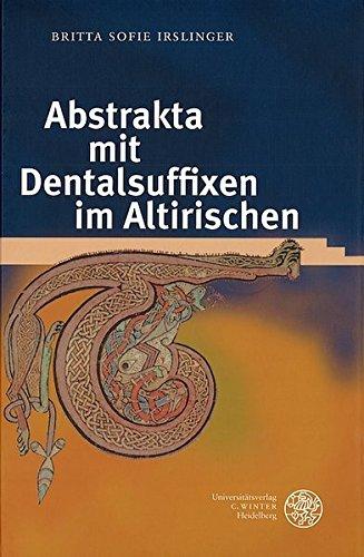 Abstrakta mit Dentalsuffixen im Altirischen (Indogermanische Bibliothek, 3. Reihe: Untersuchungen)