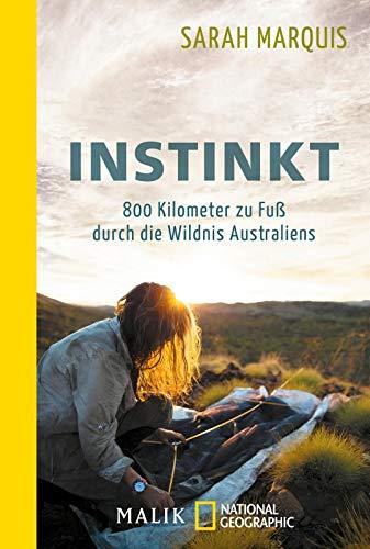 Instinkt - 800 Kilometer zu Fuß durch die Wildnis Australiens