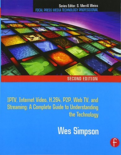 Video Over IP: IPTV, Internet Video, H.264, P2P, Web TV, and Streaming: A Complete Guide to Understanding the Technology (Focal Press Media Technology Professional) por Wes Simpson