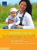 Abnehmen nach der Schwangerschaft: Ideal für stillende Mütter: blitzschnell und einfach zubereitet - Mit Gymnastikprogramm und großer Fett-Tabelle