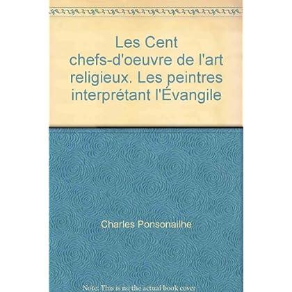 Charles Ponsonailhe. Les Cent chefs-d'oeuvre de l'art religieux. Les peintres interprétant l'Évangile
