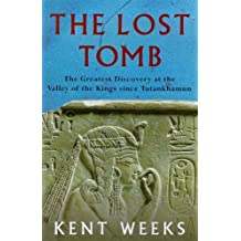 The Lost Tomb: The Most Extraordinary Archaeological Discovery of Our Time - The Burial Site of the Sons of Rameses II by Kent Weeks (1999-07-15)