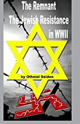 The Remnant: The Jewish Resistance in WWII by Othniel J Seiden (2016-03-23)
