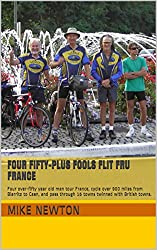 Four Fifty-plus Fools Flit Fru France: Four over-fifty year old men tour France, cycle over 900 miles from Biarritz to Caen, and pass through 16 towns twinned with British towns.