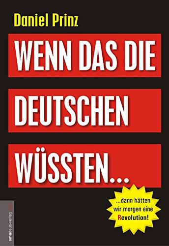 Buchseite und Rezensionen zu 'Wenn das die Deutschen wüssten...: ...dann hätten wir morgen eine (R)evolution!' von Daniel Prinz