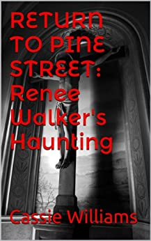 RETURN TO PINE STREET: Renee Walker's Haunting (The Walker Hauntings Book 1) (English Edition) di [Williams, Cassie]