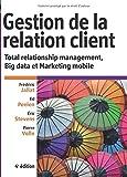 Gestion de la relation client: Total relationship management, Big data et Marketing mobile