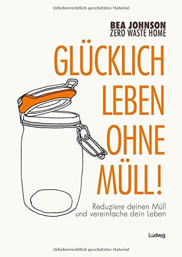 zero-waste-home-glucklich-leben-ohne-mull-reduziere-deinen-mull-und-vereinfache-dein-leben