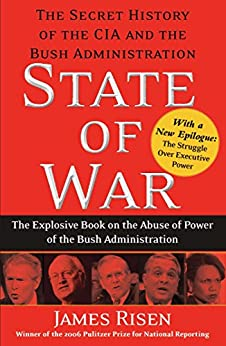 State of War: The Secret History of the C.I.A. and the Bush Administration by [Risen, James]