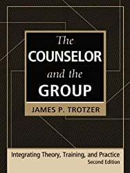 The Counselor and the Group, fourth edition: Integrating Theory, Training, and Practice