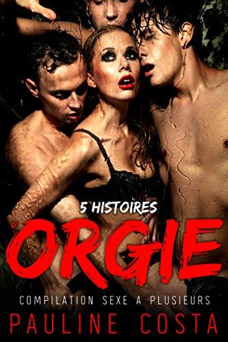 5 Histoires d'Orgie: Compilation Sexe à Plusieurs par Pauline Costa