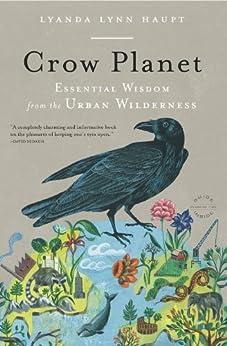 Crow Planet: Essential Wisdom from the Urban Wilderness (English Edition) par [Haupt, Lyanda Lynn]