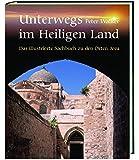 Unterwegs im Heiligen Land: Das illustrierte Sachbuch zu den Orten Jesu