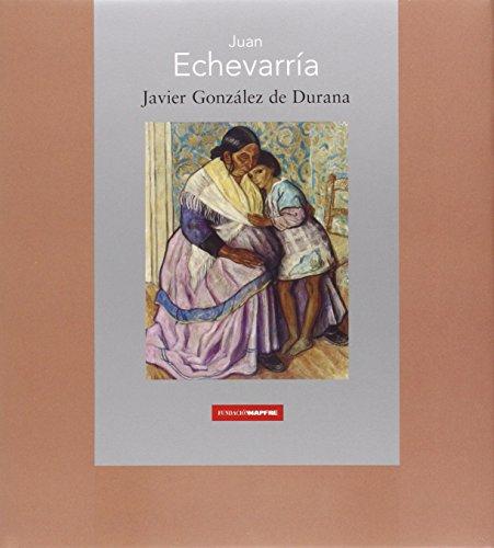 Juan Echevarria (Maestros españoles del Arte Moderno y Contemporáneo) por Javier González de Durana