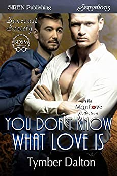 You Don't Know What Love Is [Suncoast Society] (Siren Publishing Sensations) (English Edition) di [Dalton, Tymber]