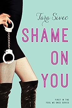 Shame On You (Fool Me Once Book 1) (English Edition) di [Sivec, Tara]