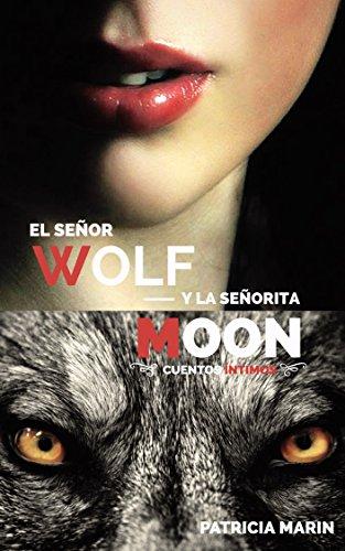 El señor Wolf y la señorita Moon. Primera Parte. por Patricia Marin