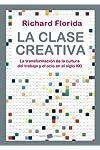 https://libros.plus/la-clase-creativa-la-transformacion-de-la-cultura-del-trabajo-y-el-ocio-en-el-siglo-xxi/