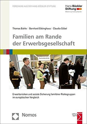 Familien am Rande der Erwerbsgesellschaft: Erwerbsrisiken und soziale Sicherung familiärer Risikogruppen im europäischen Vergleich (Forschung Aus Der Hans-bockler-stiftung, Band 177)