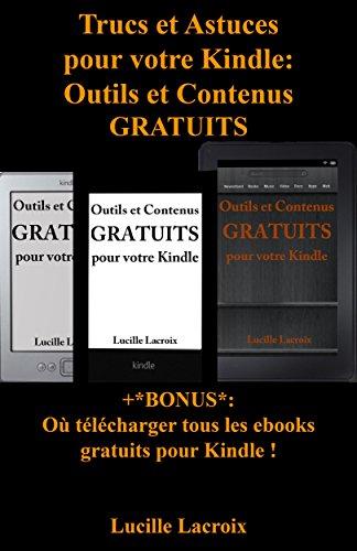 Trucs et Astuces pour votre Kindle: Outils et Contenus gratuits (+Bonus : Où télécharger tous les ebooks gratuits pour Kindle) par Lucille Lacroix