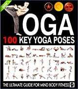 Yoga: 100 Key Yoga Poses and Postures Picture Book for Beginners and Advanced Yoga Practitioners: The Ultimate Guide For Total Mind and Body Fitness (Yoga ... and Yoga by Sam Siv 3) (English Edition)
