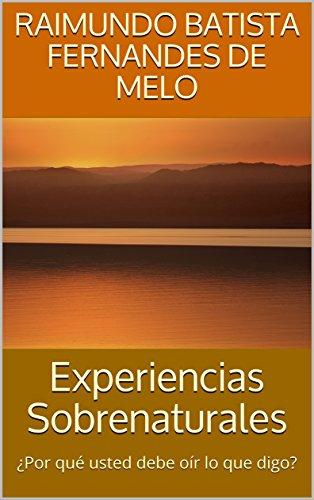 Experiencias Sobrenaturales: ¿Por qué usted debe oír lo que digo? por Raimundo Batista Fernandes de Melo