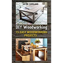 DIY Woodworking: 15 Easy Woodworking Projects  (English Edition)