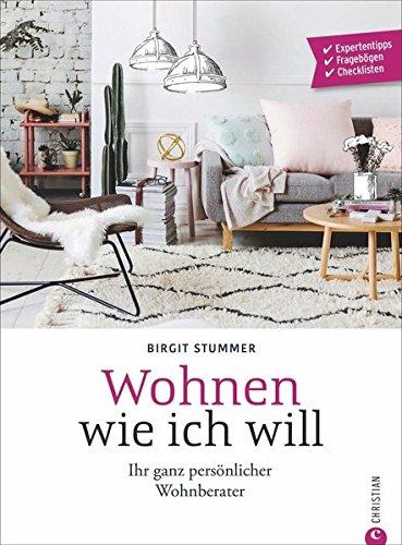 Individuell wohnen: Wohnen wie ich will. Schritt-für-Schritt zur individuellen Wohnung. Ein Wohnideen Buch mit verschiedenen Wohnstilbeispielen. Farbe bekennen, einrichten und wohnen.
