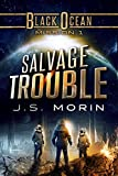 Salvage Trouble: Mission 1 (Black Ocean) by J.S. Morin