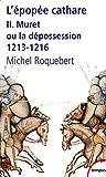 L'épopée cathare : Tome 2, Muret ou la dépossession 1213-1216