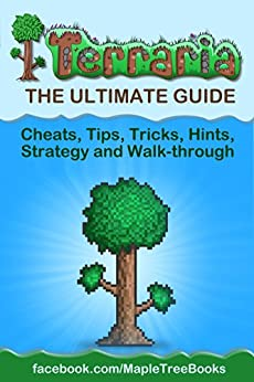 Terraria: The Complete & Ultimate Guide - Cheats, Tips, Tricks, Hints, Strategy and Walk-through (English Edition) par [Maple Tree Books]