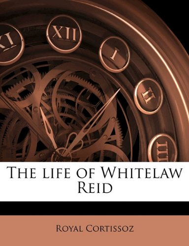 The life of Whitelaw Reid