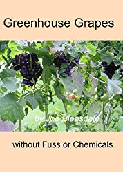 Greenhouse Grapes Without Fuss or Chemicals (English Edition)