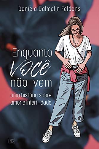 Enquanto Você Não Vem: Uma história sobre amor e infertilidade (Portuguese Edition)