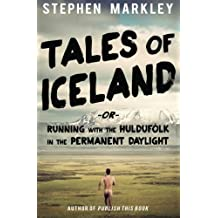 """Tales of Iceland: """"Running with the Huldufólk in the Permanent Daylight"""""""