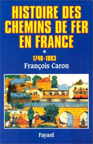 Histoire des chemins de fer en France, tome 1 par Francois Caron